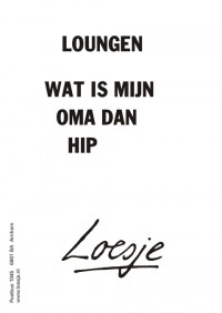 Loungen wat is mijn oma dan hip