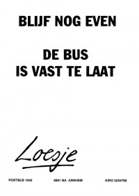 Blijf nog even de bus is vast te laat