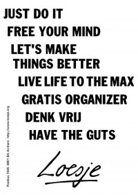 Just do it free your mind let's make things better live life to the max gratis organizer denk vrij have the guts