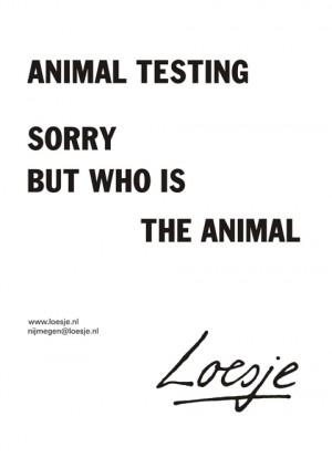 Animal testing sorry but who is the animal