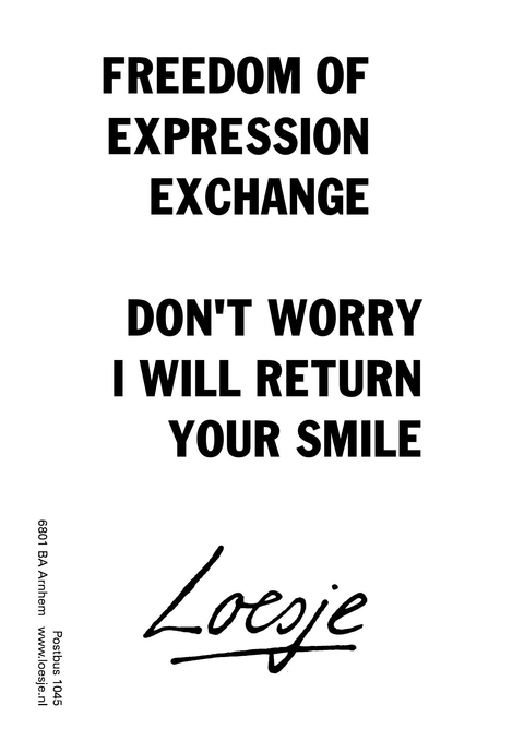 freedom of expression exchange don't worry i will return your smile