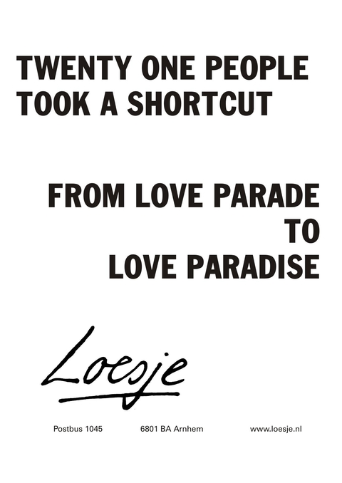 twenty one people took a shortcut from love parade to love paradise