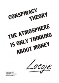 conspiracy theory; the atmosphere is only thinking about money