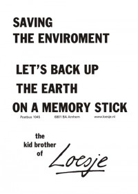 saving the environment; let's back up the earth on a memory stick -the kid brother of-