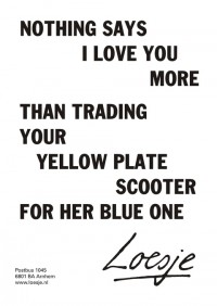 nothing says I love you more than trading your yellow plate scooter for her blue one