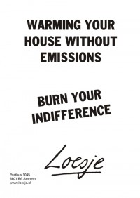 warming your house without emission; burn your indifference