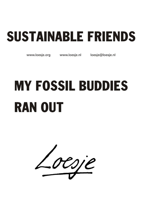 Sustainable friends – My fossil buddies ran out