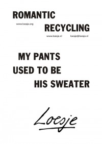 Romantic recycling - My pants used to be his sweater