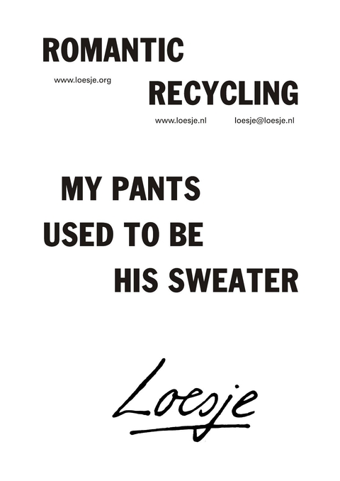 Romantic recycling – My pants used to be his sweater