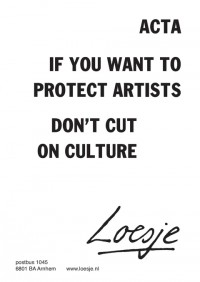 ACTA / If you want to protect artists / don't cut on culture