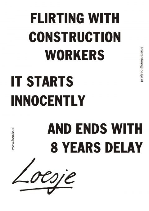 Flirting with construction workers It starts innocently and ends with 8 years delay